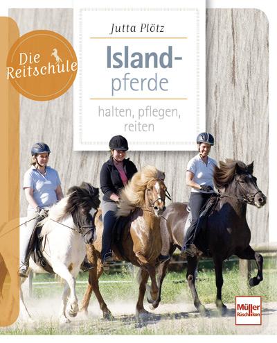 Islandpferde halten, pflegen, reiten von Jutta Plötz